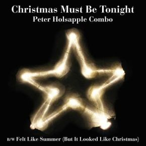 "Christmas Must Be Tonight - 7"" Vinyl Single / Peter Holsapple Combo / 2019"