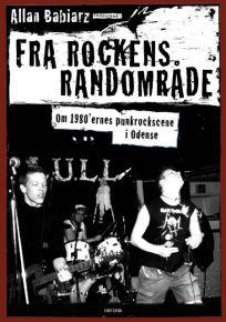 Fra Rockens Randområde - Om 1980ernes punkrockscene i Odense  - Bog / Allan Babiarz / 2018