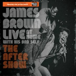 Live At Home With His Bad Self The After Show - LP (RSD Black Friday 2019 Vinyl) / James Brown / 2019
