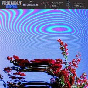 Inflorescent - LP / Friendly Fires / 2019