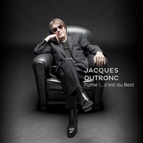 Fume!.... C'est Du Best - 2CD / Jacques Dutronc / 2019