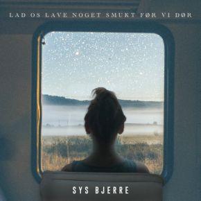Lad Os Lave Noget Smukt Før Vi Dør - CD / Sys Bjerre / 2021