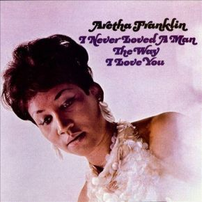 I Never Loved A Man The Way That I Love You - LP / Aretha Franklin / 1967/2013
