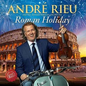 Roman Holiday - CD+DVD / André Rieu And His Johann Strauss Orchestra / 2015
