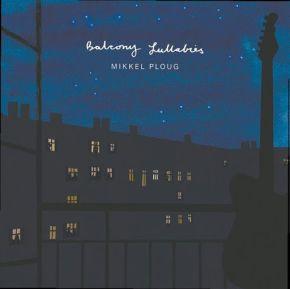 Balcony Lullabies - CD / Mikkel Ploug / 2020