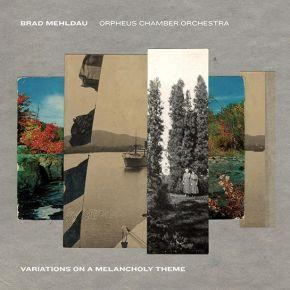 Variations On A Melancholy Theme - CD / Brad Mehldau, Orpheus Chamber Orchestra  / 2021