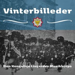Vinterbilleder - CD / Den Kongelige Livgardes Musikkoprs / 2017