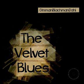 The Velvet Blues - LP / GinmanBlachmanDahl / 2020