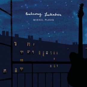 Balcony Lullabies - LP / Mikkel Ploug / 2020