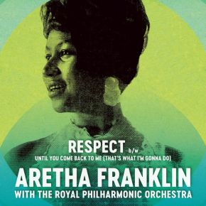 "Respect - 7"" (RSD 2017 Black Friday Vinyl) / Aretha Franklin with the Royal Philharmonic Orchestra / 2017"