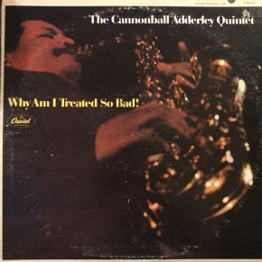 Why Am I Treated So Bad! - LP / The Cannonball Adderley Quintet  / 1966