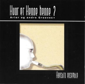 Hvor Er Henne Henne? (Arier Og Andre Grooves) - CD / Høgsbro Ensemble / 2003