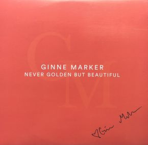 "Never Golden But Beautiful - 7"" Vinyl (signeret) / Ginne Marker / 2021"