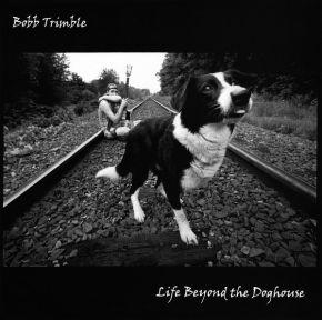 Life Beyond The Doghouse - LP / Bobb Trimble  / 2002