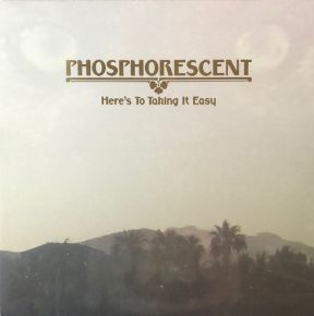 Here's To Taking It Easy - LP / Phosphorescent / 2010