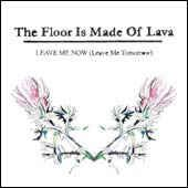 """Leave Me Now (Leave Me Tomorrow) - 7"""" Vinyl / The Floor Is Made Out Of Lava / 2010"""