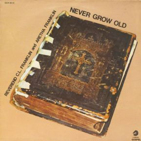 Never Grow Old - LP / Reverend C.L. Franklin and Aretha Franklin / 1984
