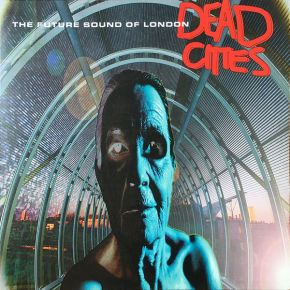 Dead Cities - 2LP / The Future Sound Of London / 1998/2021