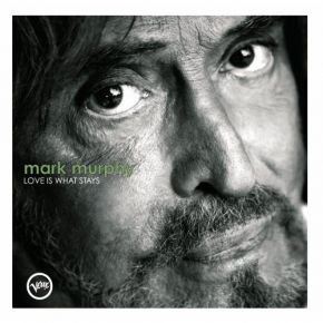 Love Is What Stays - CD / Mark Murphy / 2007