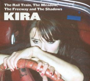 The Rail Train, The Meadow, The Freeway And The Shadows . CD / Kira / 2008