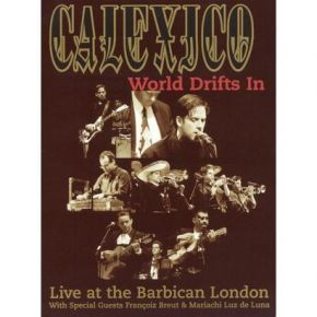 World Drifts In (Live at the Barbican London) - DVD / Calexico / 2004
