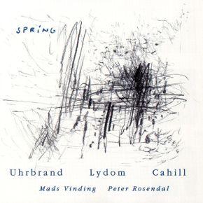 Spring - CD / Uhrbrand Lydom Cahill, Mads Vinding, Peter Rosendal  / 2000