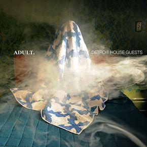 Detroit House Guests - 2LP / Adult. / 2017