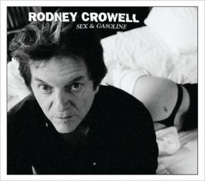 Sex And Gasoline - CD / Rodney Crowell / 2008