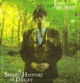 A Short History Of Decay - LP / John Murry / 2017