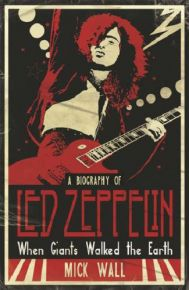 When Giants Walked The Earth (A Biography of Led Zeppelin) - BOG / Led Zeppelin | Mick Wall / 2009
