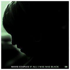 If All I Was Was Black - LP / Mavis Staples / 2017