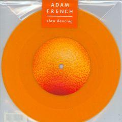 "Slow Dancing - 7"" (RSD 2019 Orange Vinyl) / Adam French / 2019"