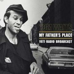 My Fathers Place / 1977 Radio Broadcast - 2LP / Tom Waits / 2014