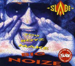 You boyz make big noize - cd / Slade / 1987 / 2007