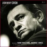 Sings Hank Williams,George Jones & Other Classic Country Covers - 2LP / Johnny Cash / 2013