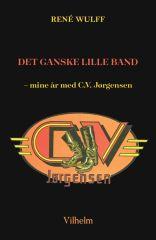 Det ganske lille band - mine år med C.V. Jørgensen - BOG (Signeret) / René Wulff / 2018