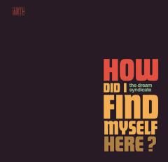 How Did I Find Myself Here - CD / Dream Syndicate / 2017
