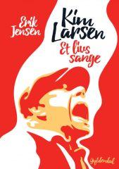 Kim Larsen - Et Livs Sange - Bog / Erik Larsen | Kim Larsen / 2019