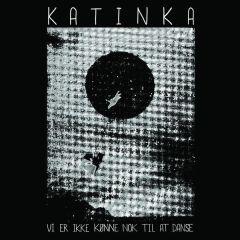 Vi er ikke kønne nok til at danse - LP / Katinka / 2017