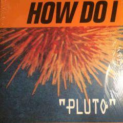 Pluto - LP / How Do I / 1993 / 2018