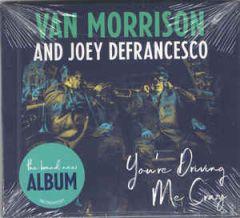 You're Driving Me Crazy - CD / Van Morrison And Joey DeFrancesco / 2018
