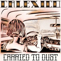 Carried To Dust - LP / Calexico / 2008