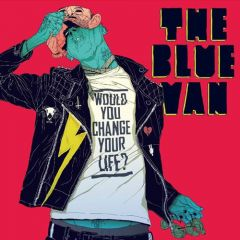 Would You Change Your Life - LP / The Blue Van / 2012