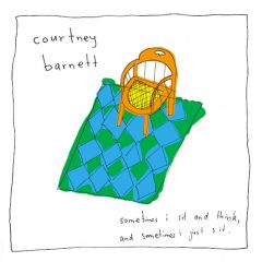 Sometimes i sit and think, and sometimes i just sit - LP / Courtney Barnett / 2016