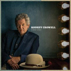 Close Ties - CD / Rodney Crowell / 2017